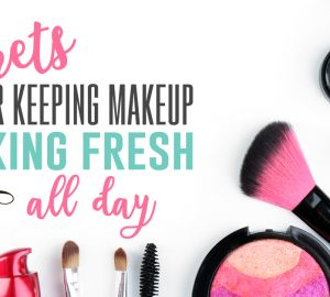 Secrets for Keeping Makeup Looking Fresh All Day