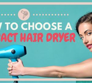 How to Choose a Compact Hair Dryer